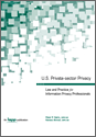 U.S. Private-sector Privacy: Law and Practice for Information Privacy Professionals
